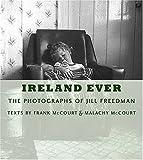 McCourt, Frank: Ireland Ever: The Photographs of Jill Freedman