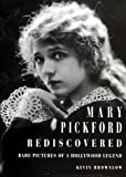 Brownlow, Kevin: Mary Pickford Rediscovered: Rare Pictures of a Hollywood Legend