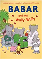 Babar and the Wully Wully by Laurent de…