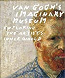 Gogh, Vincent Van: Van Gogh&#39;s Imaginary Museum: Exploring the Artist&#39;s Inner World