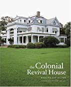 The Colonial Revival House by Richard Guy…