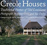 Steve Gross: Creole Houses: Traditional Homes of Old Louisiana