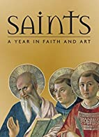 Saints: A Year in Faith and Art by Rosa…