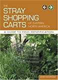 Montague, Julian: The Stray Shopping Carts of Eastern North America: A Guide to Field Identification