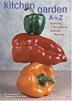 Kitchen Garden A to Z: Growing, Harvesting,…