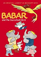 Babar and the Succotash Bird by Laurent de…
