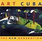 Art Cuba: The New Generation by Holly Block
