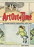 Nadel, Dan: Art Out of Time: Unknown Comics Visionaries 1900-1969
