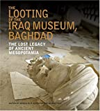 Polk, Milbry: The Looting Of The Iraq Museum, Baghdad: The Lost Legacy Of Ancient Mesopotamia
