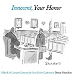 Danny Shanahan: Innocent, Your Honor: A Book of Lawyer Cartoons