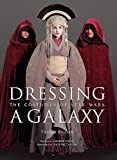 Biggar, Trisha: Dressing A Galaxy: The Costumes Of Star Wars