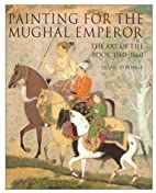 Painting for the Mughal Emperor: The Art of…
