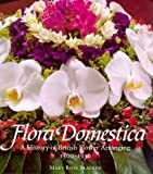 Blacker, Maryrose: Flora Domestica: A History of British Flower Arranging 1500-1930