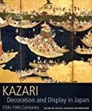 Rousmaniere, Nicole Coolidge: Kazari: Decoration and Display in Japan  15Th-19th Centuries