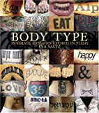 Body Type: Intimate Messages Etched in Flesh…