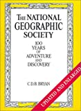 Bryan, C. D. B.: The National Geographic Society: 100 Years of Adventure and Discovery (Abradale Books)