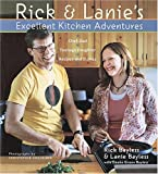 Bayless, Rick: Rick &amp; Lanie&#39;s Excellent Kitchen Adventures: Chef-dad Teenage Daughter Recipes and Stories