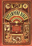 VanderMeer, Jeff: The Steampunk Bible: An Illustrated Guide to the World of Imaginary Airships, Corsets and Goggles, Mad Scientists, and Strange Literature