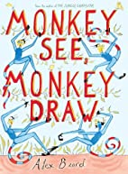 Monkey See, Monkey Draw by Alex Beard