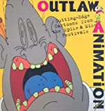Beck, Jerry: Outlaw Animation : Cutting-Edge Cartoons from the Spike and Mike Festivals