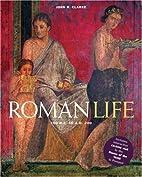 Roman Life: 100 B.C. to A.D. 200 by John R.…