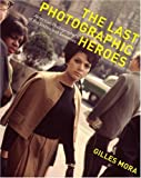 Mora, Gilles: The Last Photographic Heroes: American Photographers of the Sixties and Seventies