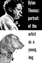 Dylan Thomas: Portrait Of The Artist As A…