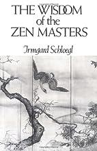 The Wisdom of the Zen Masters by Myokyo-ni