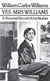 Williams, William Carlos: Yes, Mrs. Williams: A Personal Record of My Mother