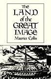 Collis, Maurice: The Land of the Great Image