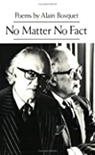 No Matter No Fact by Alain Bosquet