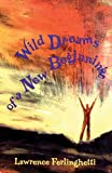 Ferlinghetti, Lawrence: Wild Dreams of a New Beginning