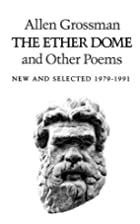 The Ether Dome and Other Poems (1979-1991)…