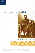 Twilight in Delhi by Ahmed Ali