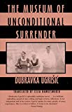 Ugresic, Dubravka: The Museum of Unconditional Surrender