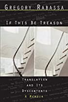 If This Be Treason: Translation and Its…