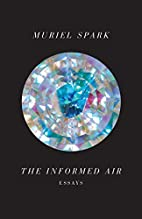 The Informed Air: Essays by Muriel Spark