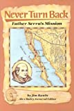 Rawls, James J.: Never Turn Back: Father Serra&#39;s Mission