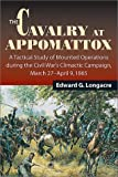 Longacre, Edward G.: The Cavalry at Appomattox: A Tactical Study of Mounted Operations During the Civil War's Climactic Campaign, March 27-April 9, 1865