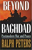 Peters, Ralph: Beyond Baghdad: Postmodern War and Peace