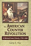Tise, Larry E.: The American Counterrevolution: A Retreat from Liberty, 1783-1800