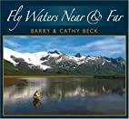 Fly waters near and far by Barry Beck
