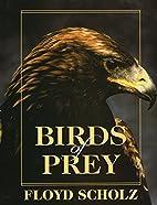 Birds of Prey by Floyd Scholz