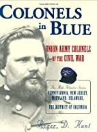 Colonels in Blue: Union Army Colonels of the…