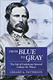 Patterson, Gerard A.: From Blue to Gray: The Life of Confederate General Cadmus M. Wilcox