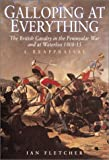 Fletcher, Ian: Galloping at Everything: The British Cavalry in the Peninsular War, 1808-15, a Reappraisal