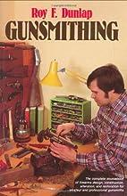 Gunsmithing by Roy F. Dunlap