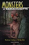 Coleman, Loren: Monsters of Massachusetts: Mysterious Creatures in the Bay State
