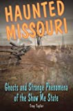 Taylor, Troy: Haunted Missouri: Ghosts and Strange Phenomena of the Show Me State (Haunted Series)