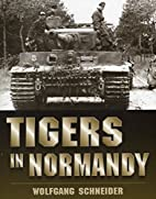 Tigers in Normandy by Wolfgang Schneider